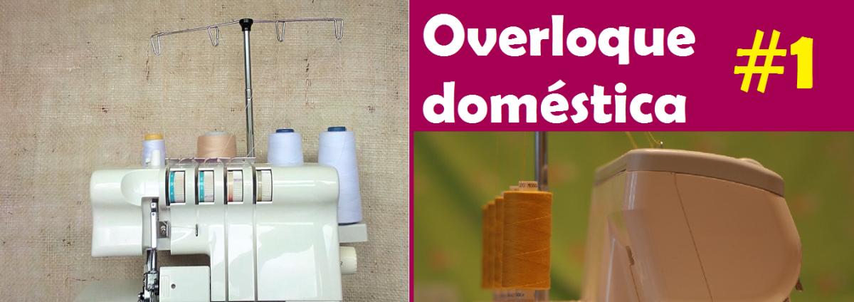 A overloque doméstica - Especial Overloque Doméstica #1