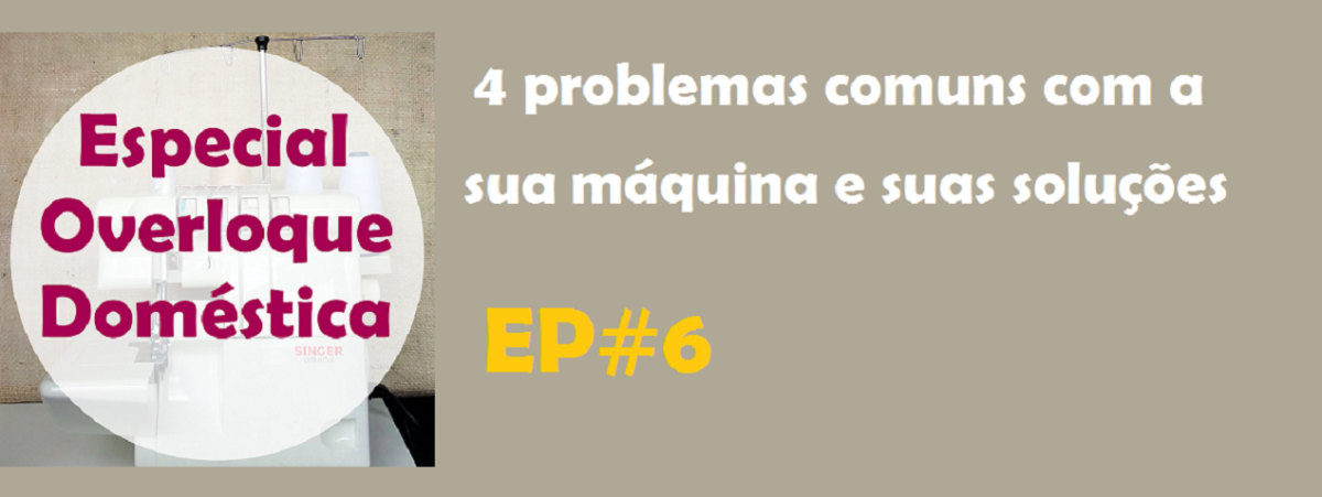4 Problemas comuns com a sua overlock. E como encontrar a solução, aqui! Especial Overloque Doméstica EP#6